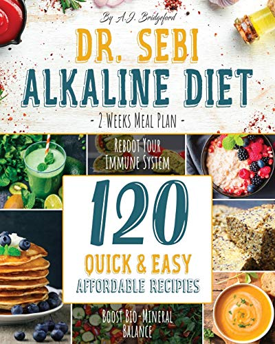 Dr. Sebi Alkaline Diet: 2 Weeks Meal Plan to Reboot Your Immune System | 120 Quick & Easy, Affordable Recipes to Boost Bio-Mineral Balance
