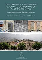 The Tangible and Intangible Cultural Landscape of Wadi Bani Kharus: Investigations in the Sultanate of Oman