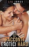 Racconti Erotici Hard: Storie di Sesso Esplicito Amatoriale per Adulti. Raccolta 2 (Raccolta di Racconti Erotici Hard per Adulti)