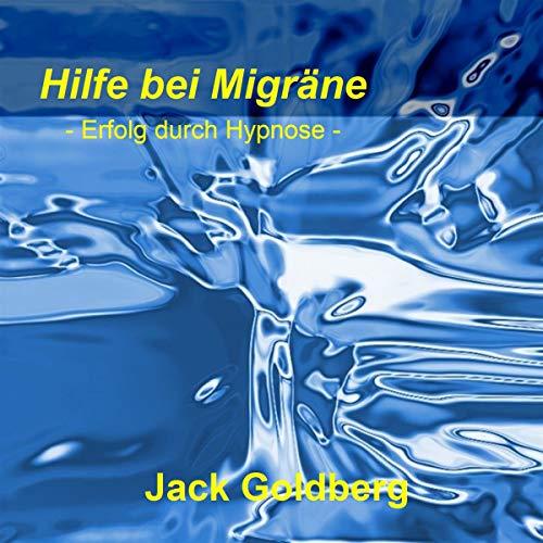 Hilfe bei Migräne     Erfolg durch Hypnose              Autor:                                                                                                                                 Jack Goldberg                               Sprecher:                                                                                                                                 Jack Goldberg                      Spieldauer: 31 Min.     Noch nicht bewertet     Gesamt 0,0