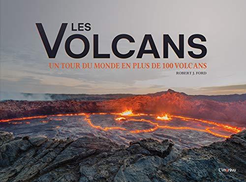 Les volcans. Un tour du monde en plus de 100 volcans