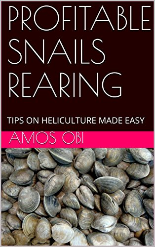 PROFITABLE SNAILS REARING: TIPS ON HELICULTURE MADE EASY (Home Based Income Opportunities Book 1) (English Edition)