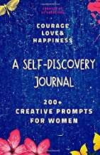 Courage, Love & Happiness: A Self-Discovery Journal For Women (Creative Journals With Prompts For Women)