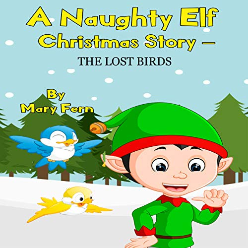 A Naughty Elf Christmas Story - The Missing Birds: A Christmas Bedtime Story audiobook cover art