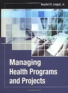 Managing Health Programs and Projects (Jossey-Bass Public Health)
