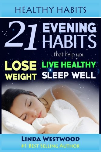 Healthy Habits: 21 Evening Habits That Help You Lose Weight, Live Healthy & Sleep Well