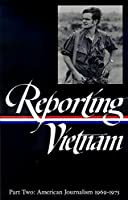 Reporting Vietnam Vol. 2 (LOA #105): American Journalism 1969-1975 (Library of America Classic Journalism Collection)