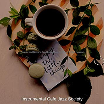 (Trumpet and Soprano Sax Solos) Music for Fresh Coffee Roasters