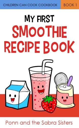 My First Smoothie Recipe Book (Children Can Cook Cookbook 1) (English Edition)