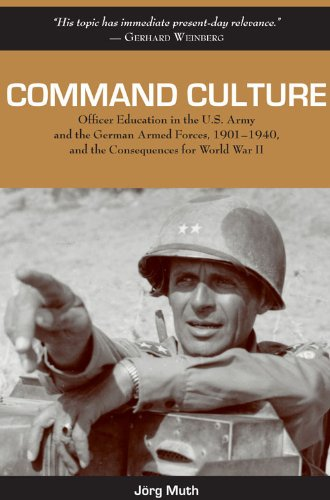 Command Culture: Officer Education in the U.S. Army and the German Armed Forces, 1901-1940, and the Consequences for World War II