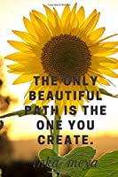The only beautiful path is the one you create: Motivational Notebook, Journal, Diary (110 Pages, Blank, 6 x 9)