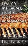 Les 100 meilleures recettes d'été européennes: Recettes faciles et délicieuses pour votre gril (French Edition)