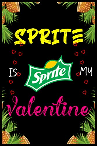 Sprite Is My Valentines: Blank Lined Journal Notebook Valentine Day Funny Gift Ideas Who Loves Sprite Drinks-Alcohol/Romantic Gift For Him-Her OR ... Write In To Take Daily Notes, Ideas Your Feel