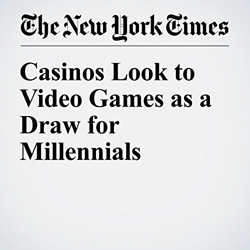 Casinos Look to Video Games as a Draw for Millennials cover art
