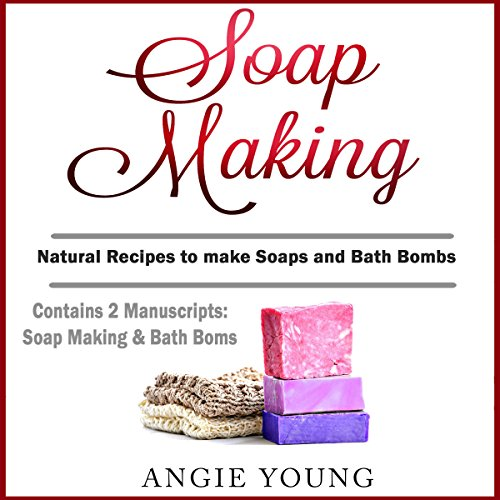 Soap Making: Natural Recipes to Make Soaps and Bath Bombs Titelbild