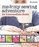 Me & My Sewing Adventure: An Intermediate Guide