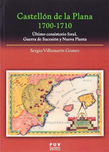 Castellón de la Plana 1700-1710: Último consistorio foral, Guerra de Sucesión y Nueva Planta (Fora de Col·lecció)