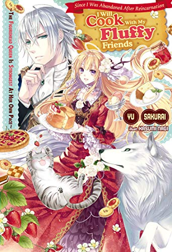 Since I Was Abandoned After Reincarnating, I Will Cook With My Fluffy Friends: The Figurehead Queen Is Strongest At Her Own Pace