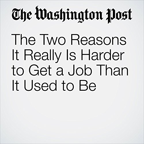 The Two Reasons It Really Is Harder to Get a Job Than It Used to Be audiobook cover art
