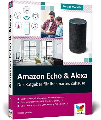 Amazon Echo & Alexa: Der Ratgeber für Ihr Smart Home. Über 300 Seiten Tipps & Tricks für die intelligenten Lautsprecher. Geeignet für alle Modelle