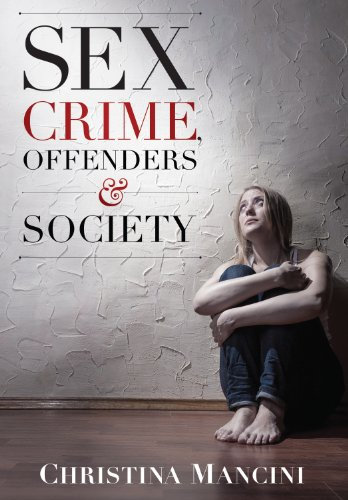 Sex Crime, Offenders, and Society: A Critical Look at Sexual Offending and Policy