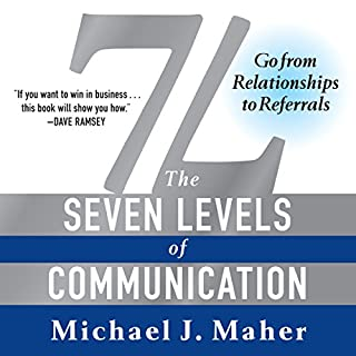 7L: The Seven Levels of Communication     Go from Relationships to Referrals               By:                                                                                                                                 Michael J Maher                               Narrated by:                                                                                                                                 Michael J Maher                      Length: 4 hrs and 30 mins     782 ratings     Overall 4.7