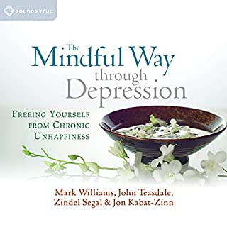 The Mindful Way Through Depression     Freeing Yourself from Chronic Unhappiness              By:                                                                                                                                 Mark Williams,                                                                                        John Teasdale,                                                                                        Zindel Segal,                   and others                          Narrated by:                                                                                                                                 Mark Williams,                                                                                        John Teasdale,                                                                                        Zindel Segal,                   and others                 Length: 5 hrs and 13 mins     13 ratings     Overall 4.8