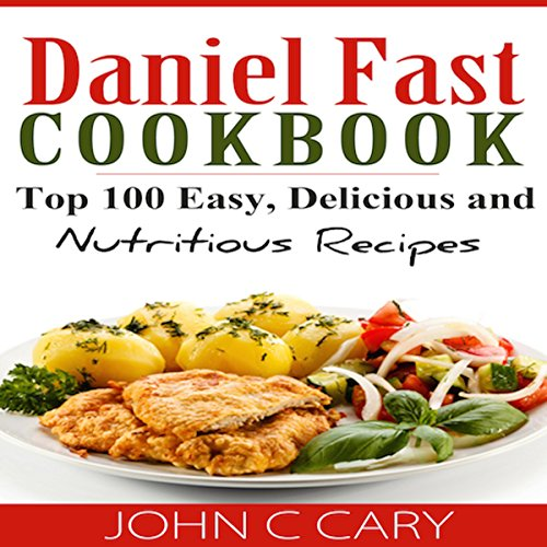 Daniel Fast Cookbook: Top 100 Easy, Delicious, and Nutritious Recipes audiobook cover art