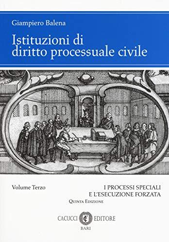Istituzioni di diritto processuale civile. I processi speciali e l'esecuzione forzata (Vol. 3)