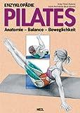 Enzyklopädie Pilates: Anatomie - Balance - Beweglichkeit (German Edition)