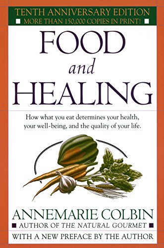 Food and Healing: How What You Eat Determines Your Health, Your Well-Being, and the Quality of Your