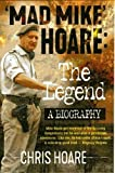 Mad Mike Hoare: The legend: A biography - Chris Hoare