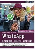 WhatsApp - Einsteigen, Nutzen, Umziehen - leicht gemacht!: Ideal für das iPhone: Aktuelle Version - speziell für das Apple iPhone