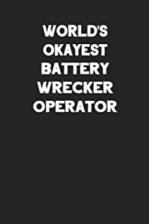 World's Okayest Battery Wrecker Operator: Blank Lined Manufacturing and Assembly Career Notebook Journal