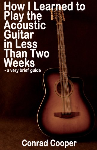 How I Learned to Play the Acoustic Guitar in Less Than Two Weeks - a very brief guide (English Edition)