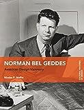 Norman Bel Geddes: American Design Visionary (Cultural Histories of Design)