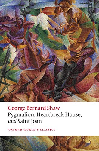 Pygmalion, Heartbreak House, and Saint Joan (Oxford World's Classics) (English Edition)