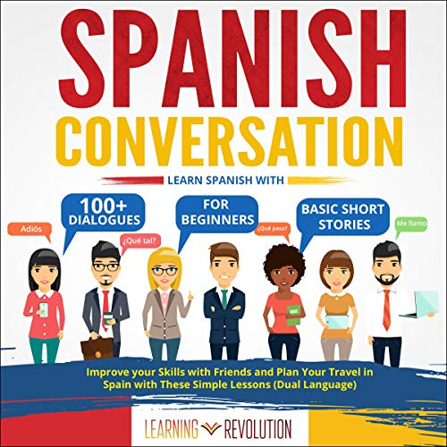 Spanish Conversation: Learn Spanish with 100+ Dialogues for Beginners and Basic Short Stories audiobook cover art