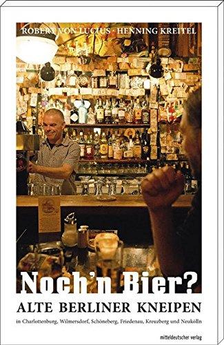 Noch'n Bier?: Berliner Kneipen in Charlottenburg, Wilmersdorf, Schöneberg, Friedenau, Kreuzberg und Neukölln
