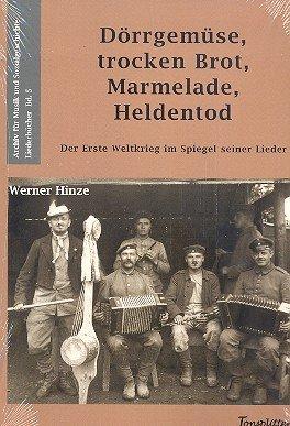 Dörrgemüse, trocken Brot, Marmelade, Heldentod - Der Erste Weltkrieg im Spiegel seiner Lieder