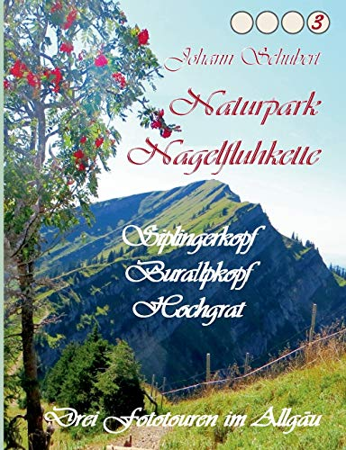 Naturpark Nagelfluhkette Siplingerkopf Buralpkopf Hochgrat: Drei Fototouren im Allgäu
