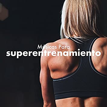 Musicas Para Superentrenamiento - Academia Workout Músicas Motivacionais