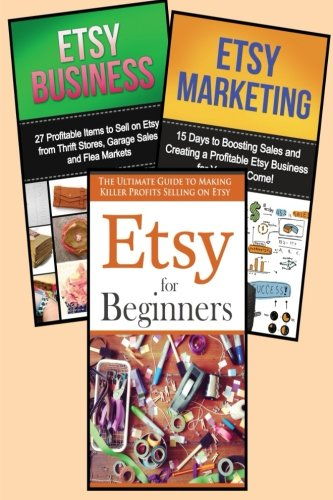 Selling on Etsy: 3 in 1 Master Class Box Set for Beginners: Book 1: Etsy for Beginners + Book 2: Etsy Business + Book 3: Etsy Marketing (Etsy - Etsy ... Selling on Etsy - Etsy Marketing - Etsy 101)