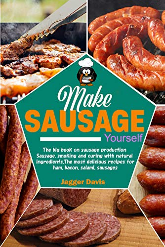 Make Sausage Yourself: The big book on sausage production Sausage, smoking and curing with natural ingredients. The most delicious recipes for ham, bacon, salami, sausages by [ Jagger Davis]