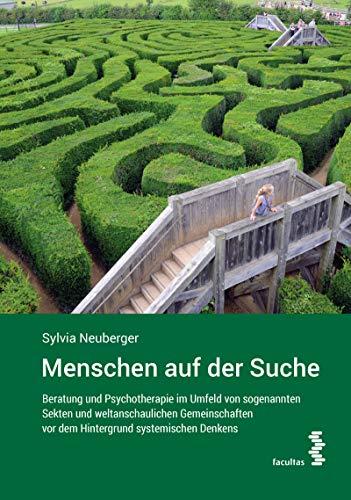 Menschen auf der Suche: Beratung und Psychotherapie im Umfeld von sogenannten Sekten und weltanschaulichen Gemeinschaften vor dem Hintergrund systemischen Denkens