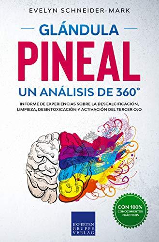 Glandula Pineal – Un análisis de 360°: Reporte de campo sobre la descalcificación, limpieza, desintoxicación y activación del tercer ojo.