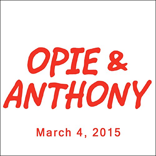 Opie & Anthony, Vince Vaughn, Adam Carolla, Dennis Falcone, Jim Florentine, Robin Ince, and Brian Cox, March 4, 2015 audiobook cover art