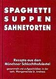 Spaghetti Suppen Sahnetorten: Rezepte aus dem Münchner Schlachthofviertel