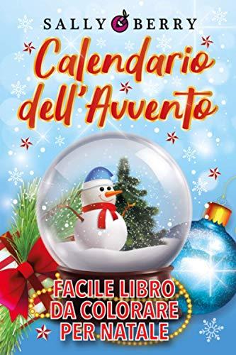 Calendario dell'Avvento: 25 Disegni da Colorare nel Periodo di Natale dal 1° al 25 Dicembre. Libro da colorare antistress, ottima idea regalo con atmosfera natalizia