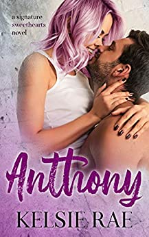 Anthony: a friends-with-benefits romance stand alone (Signature Sweethearts) by [Kelsie Rae]